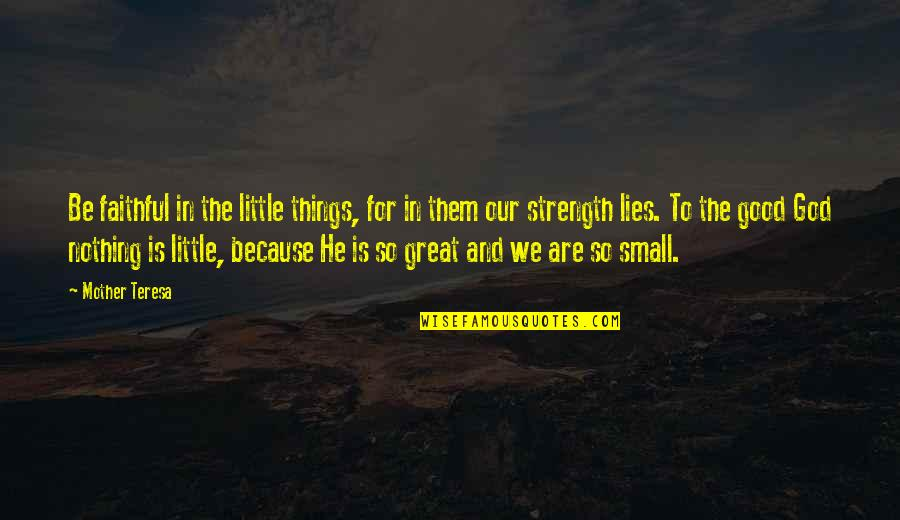 Great Mother Quotes By Mother Teresa: Be faithful in the little things, for in