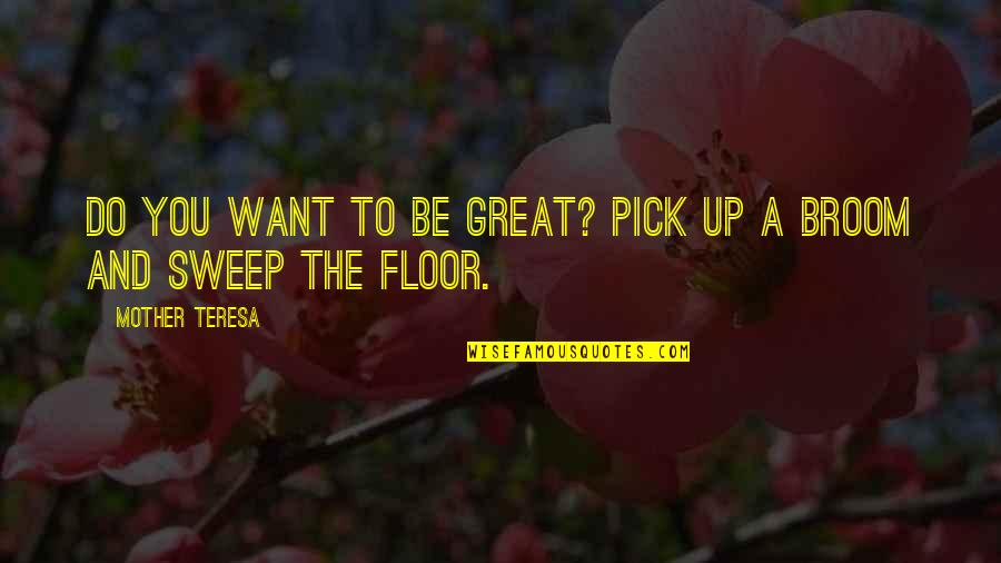 Great Mother Quotes By Mother Teresa: Do you want to be great? Pick up