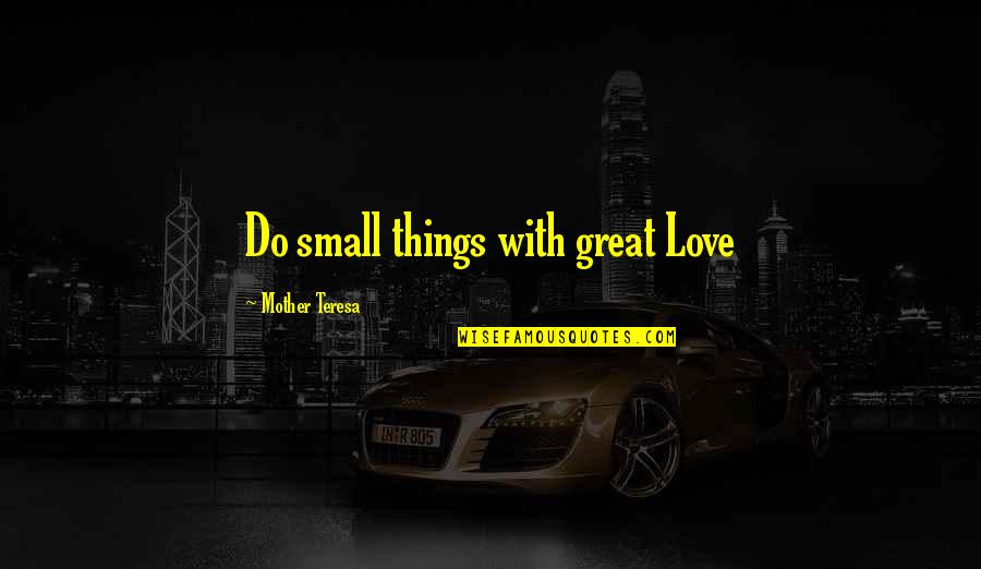 Great Mother Quotes By Mother Teresa: Do small things with great Love