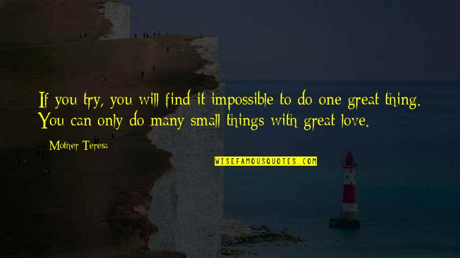 Great Mother Quotes By Mother Teresa: If you try, you will find it impossible