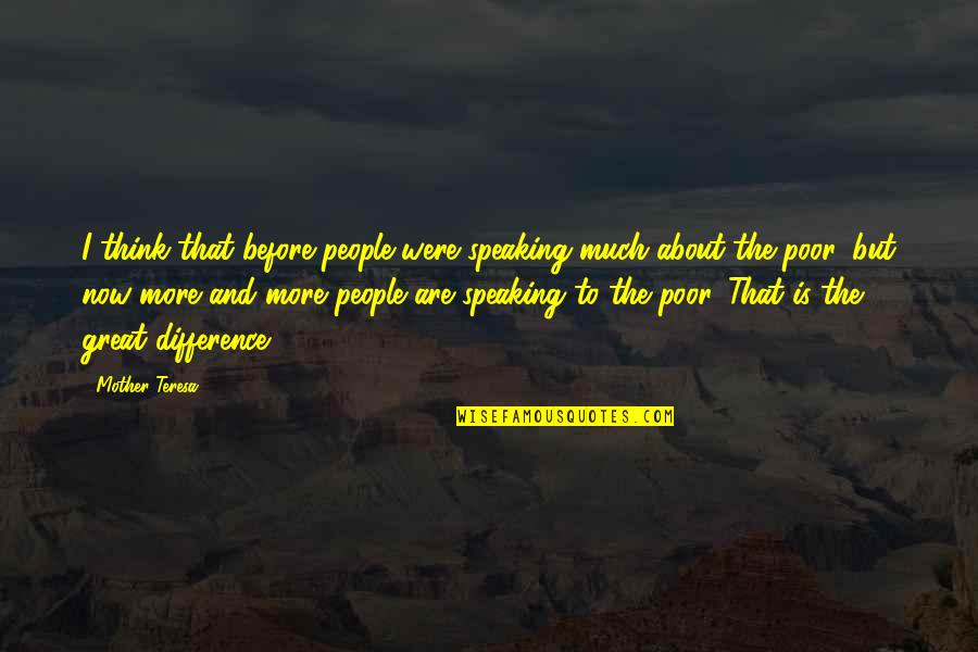 Great Mother Quotes By Mother Teresa: I think that before people were speaking much