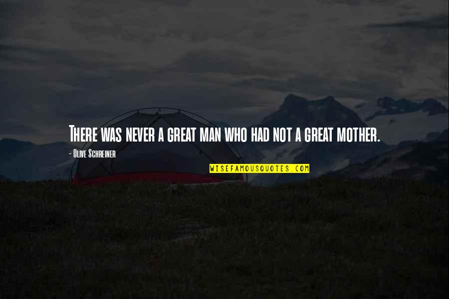 Great Mother Quotes By Olive Schreiner: There was never a great man who had