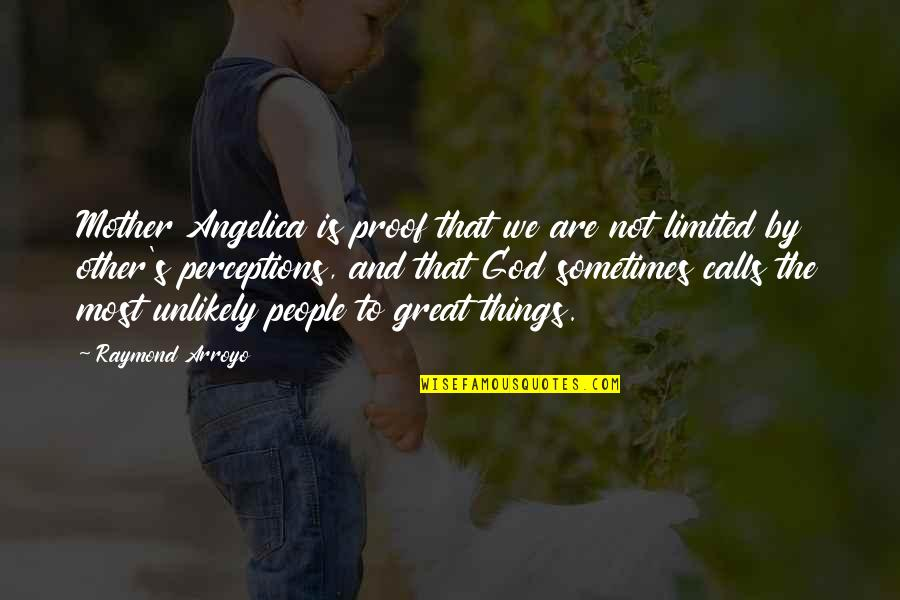Great Mother Quotes By Raymond Arroyo: Mother Angelica is proof that we are not