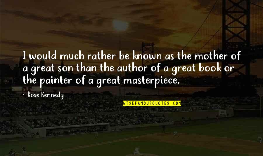 Great Mother Quotes By Rose Kennedy: I would much rather be known as the