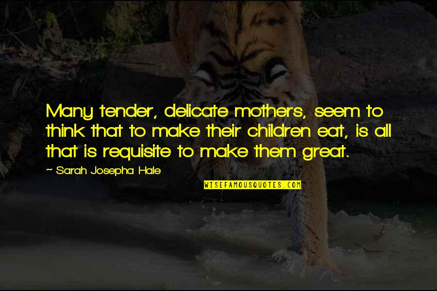 Great Mother Quotes By Sarah Josepha Hale: Many tender, delicate mothers, seem to think that
