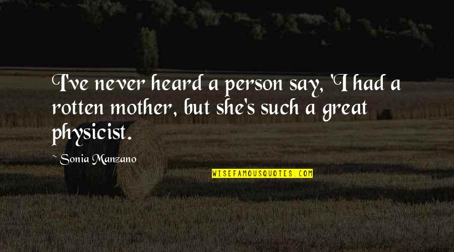 Great Mother Quotes By Sonia Manzano: I've never heard a person say, 'I had