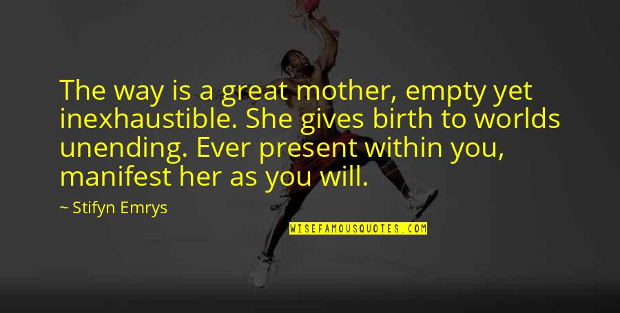 Great Mother Quotes By Stifyn Emrys: The way is a great mother, empty yet