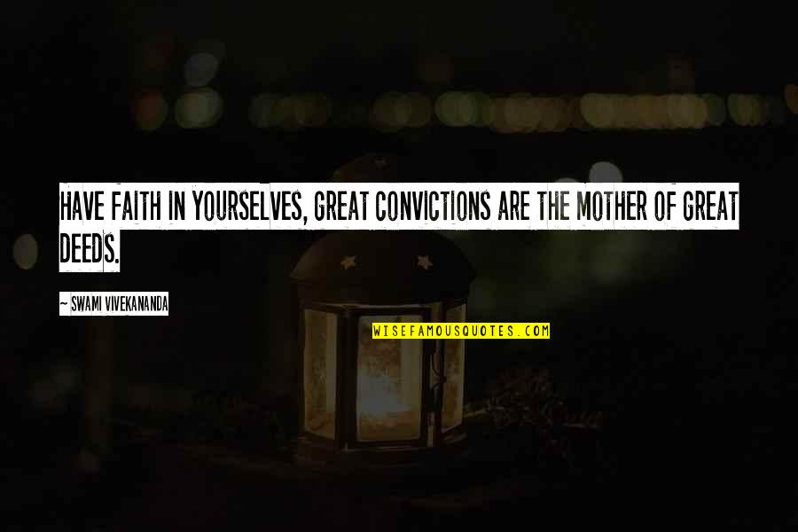Great Mother Quotes By Swami Vivekananda: Have faith in yourselves, great convictions are the
