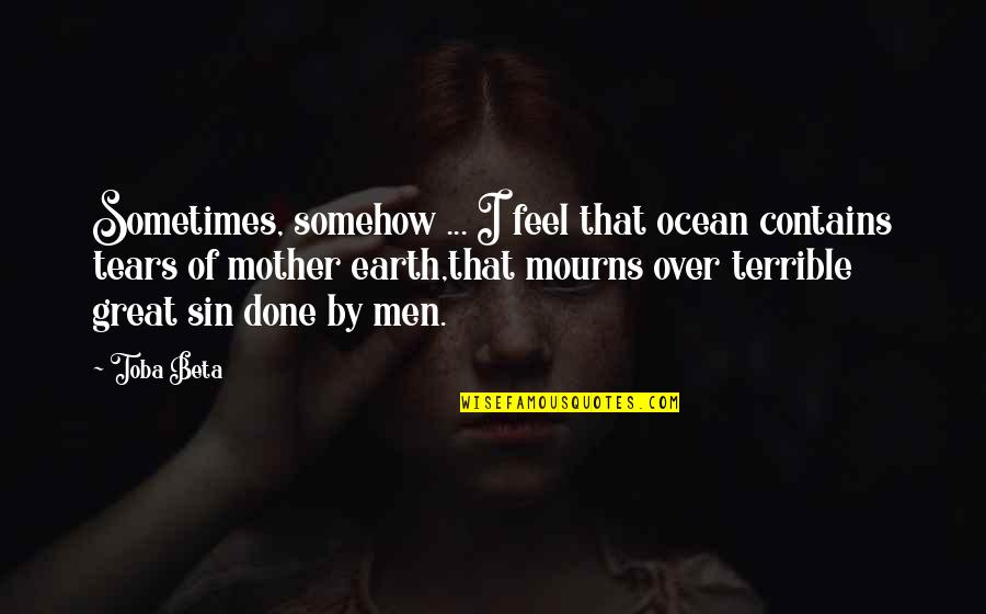 Great Mother Quotes By Toba Beta: Sometimes, somehow ... I feel that ocean contains