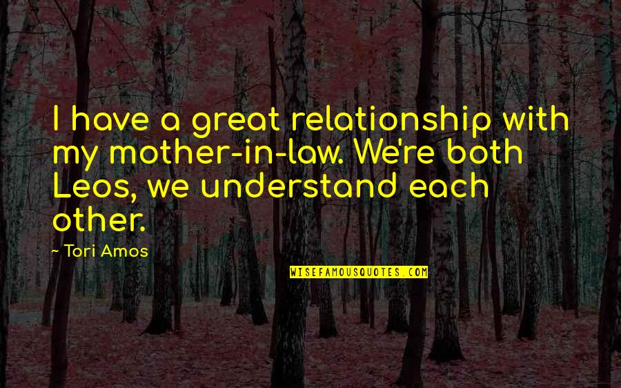 Great Mother Quotes By Tori Amos: I have a great relationship with my mother-in-law.