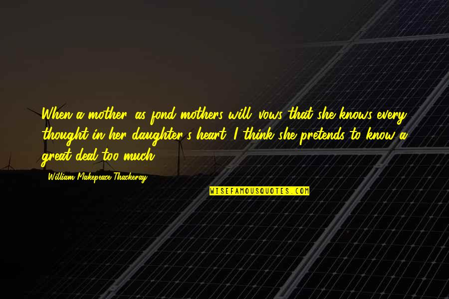 Great Mother Quotes By William Makepeace Thackeray: When a mother, as fond mothers will; vows