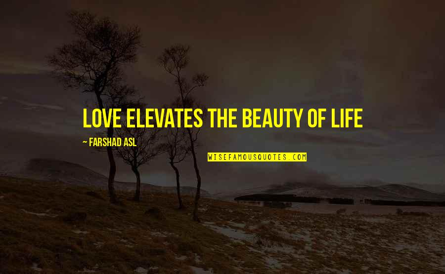 Great Movember Quotes By Farshad Asl: Love elevates the beauty of life