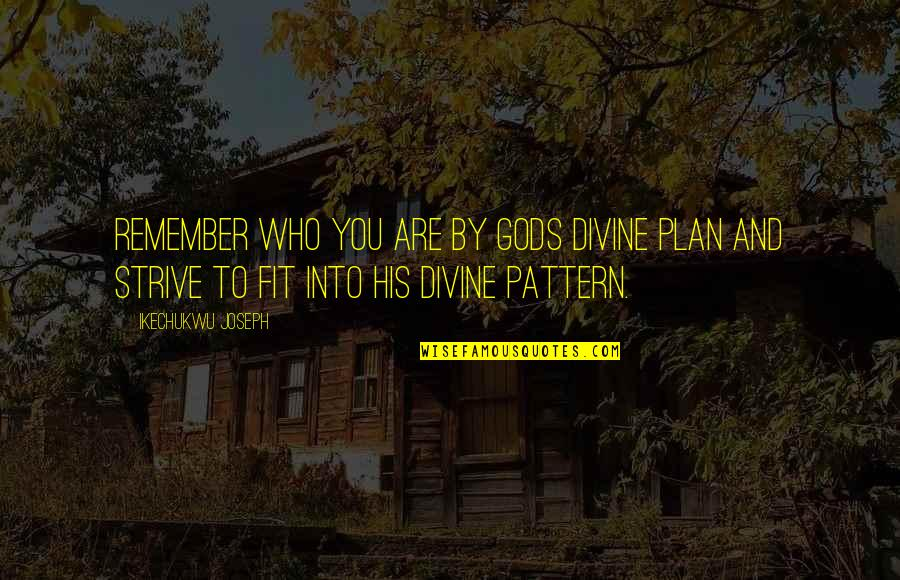 Great Movember Quotes By Ikechukwu Joseph: Remember who you are by Gods divine plan