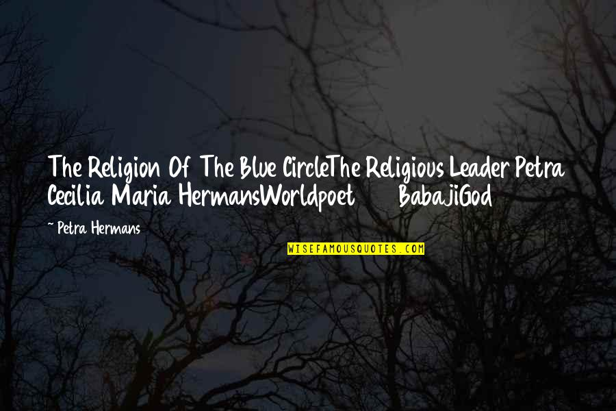 Great Movember Quotes By Petra Hermans: The Religion Of The Blue CircleThe Religious Leader