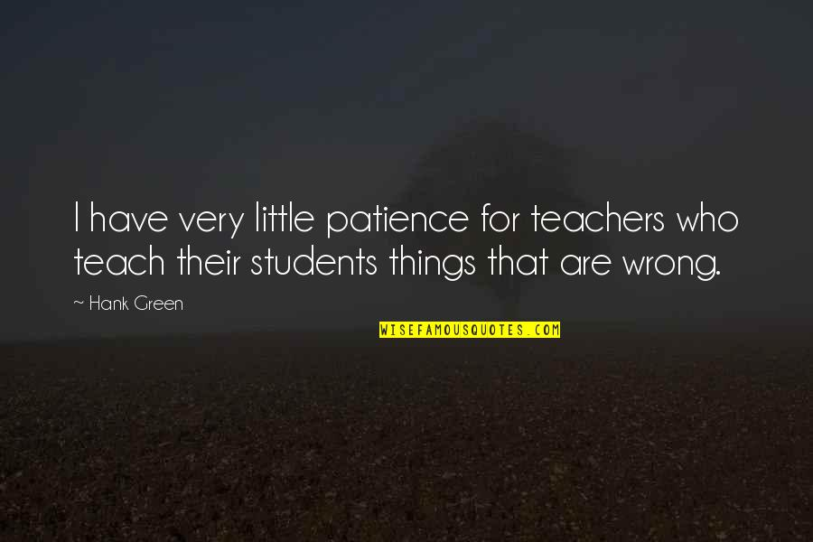 Great Mr Baker Quotes By Hank Green: I have very little patience for teachers who