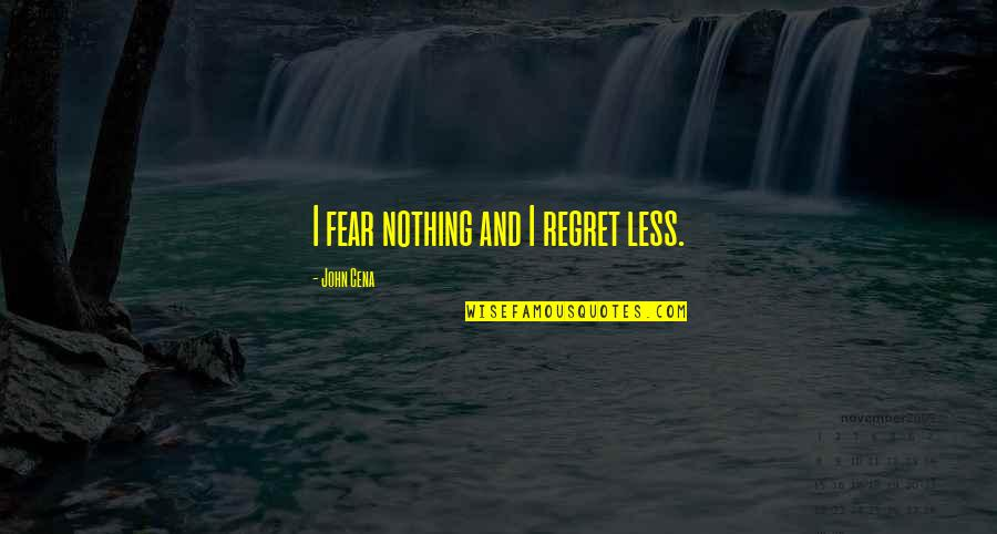 Great Mr Baker Quotes By John Cena: I fear nothing and I regret less.