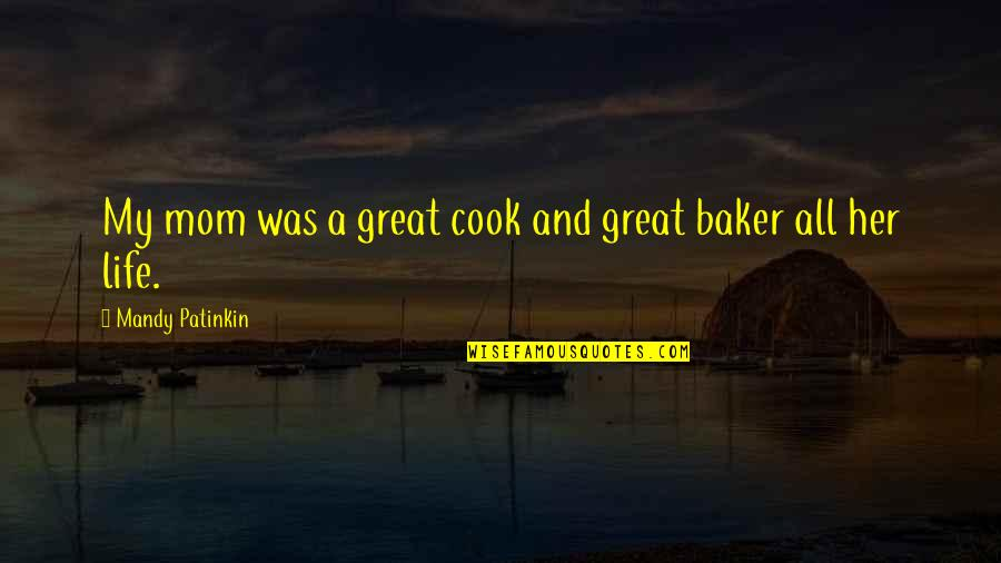 Great Mr Baker Quotes By Mandy Patinkin: My mom was a great cook and great
