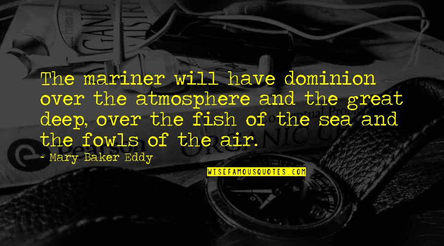 Great Mr Baker Quotes By Mary Baker Eddy: The mariner will have dominion over the atmosphere