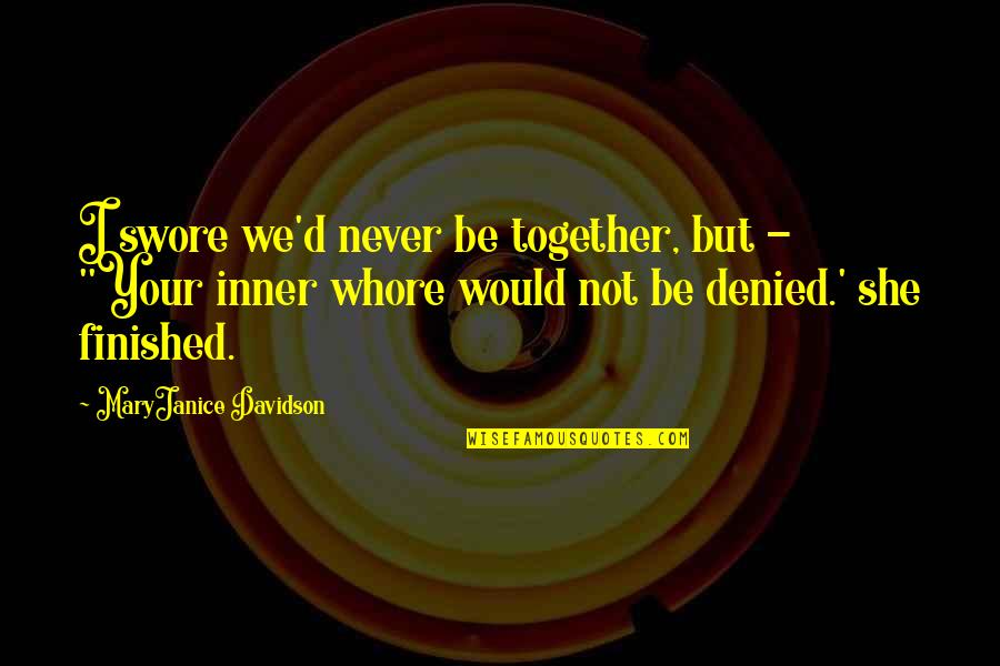 Great Mr Baker Quotes By MaryJanice Davidson: I swore we'd never be together, but -
