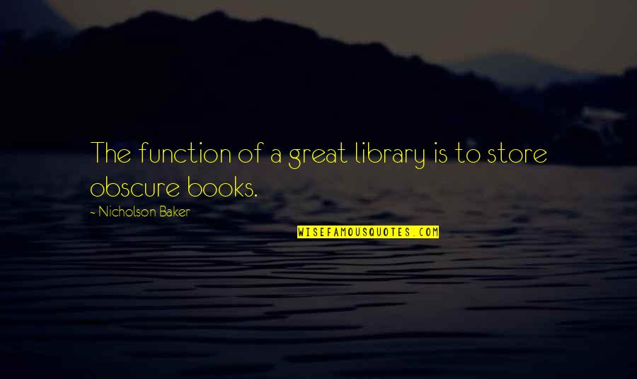 Great Mr Baker Quotes By Nicholson Baker: The function of a great library is to