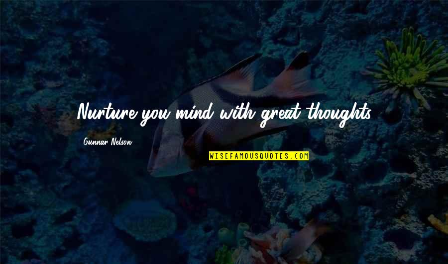 Great Nurture Quotes By Gunnar Nelson: Nurture you mind with great thoughts
