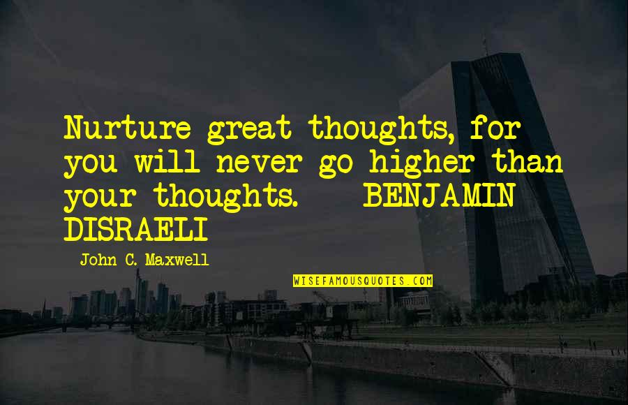 Great Nurture Quotes By John C. Maxwell: Nurture great thoughts, for you will never go