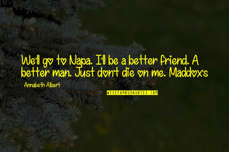 Great One Line Life Quotes By Annabeth Albert: We'll go to Napa. I'll be a better