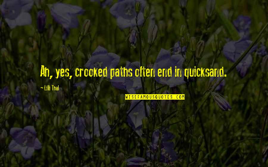 Great One Line Life Quotes By Lilli Thal: Ah, yes, crooked paths often end in quicksand.