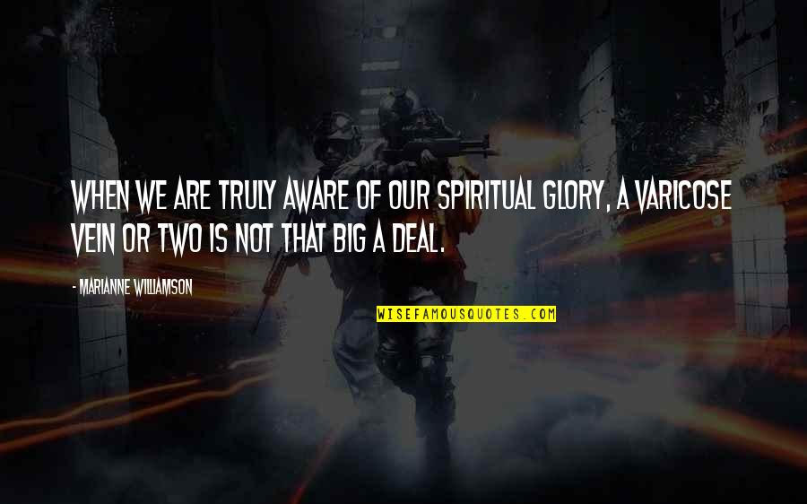 Great One Line Life Quotes By Marianne Williamson: When we are truly aware of our spiritual