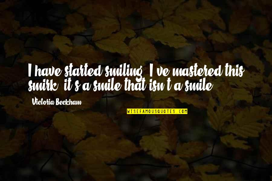 Great One Line Life Quotes By Victoria Beckham: I have started smiling! I've mastered this smirk;