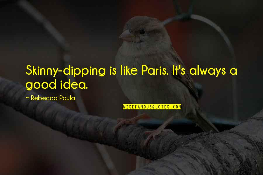 Great Photo Caption Quotes By Rebecca Paula: Skinny-dipping is like Paris. It's always a good