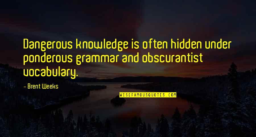 Great Pianist Quotes By Brent Weeks: Dangerous knowledge is often hidden under ponderous grammar