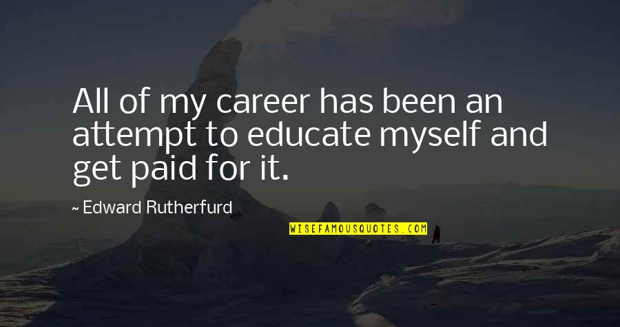 Great Pianist Quotes By Edward Rutherfurd: All of my career has been an attempt