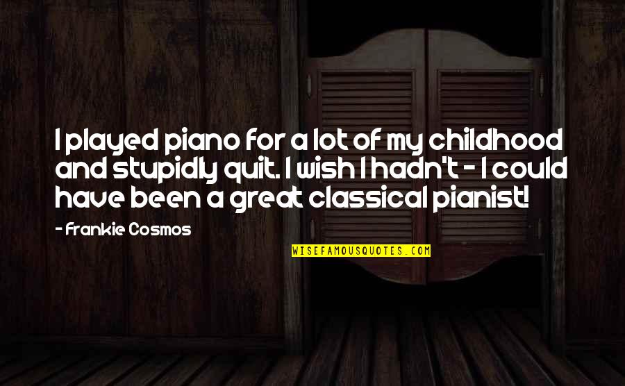Great Pianist Quotes By Frankie Cosmos: I played piano for a lot of my
