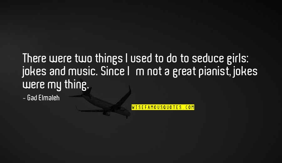 Great Pianist Quotes By Gad Elmaleh: There were two things I used to do