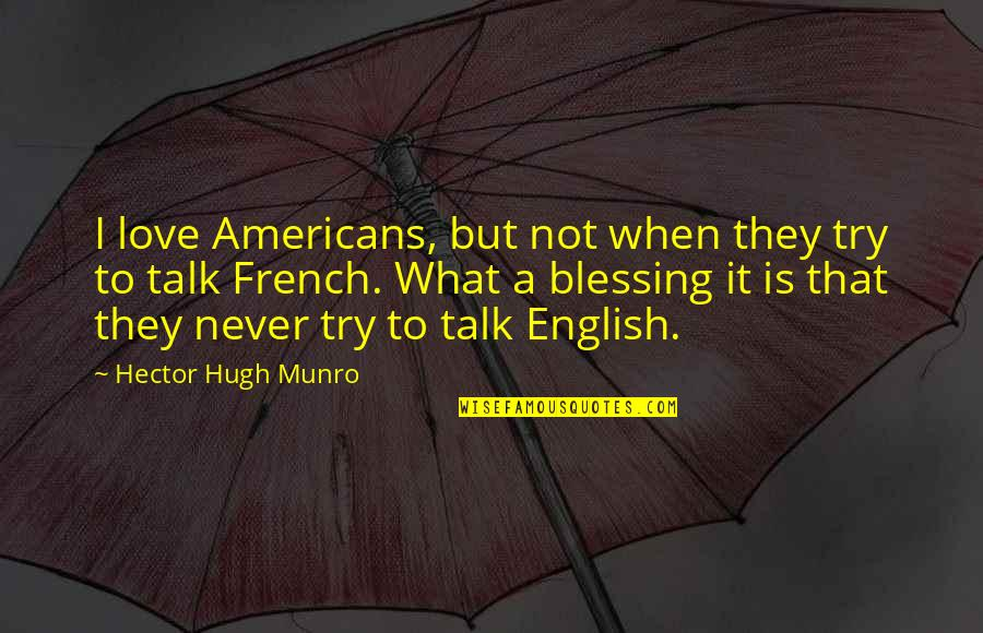 Great Pianist Quotes By Hector Hugh Munro: I love Americans, but not when they try