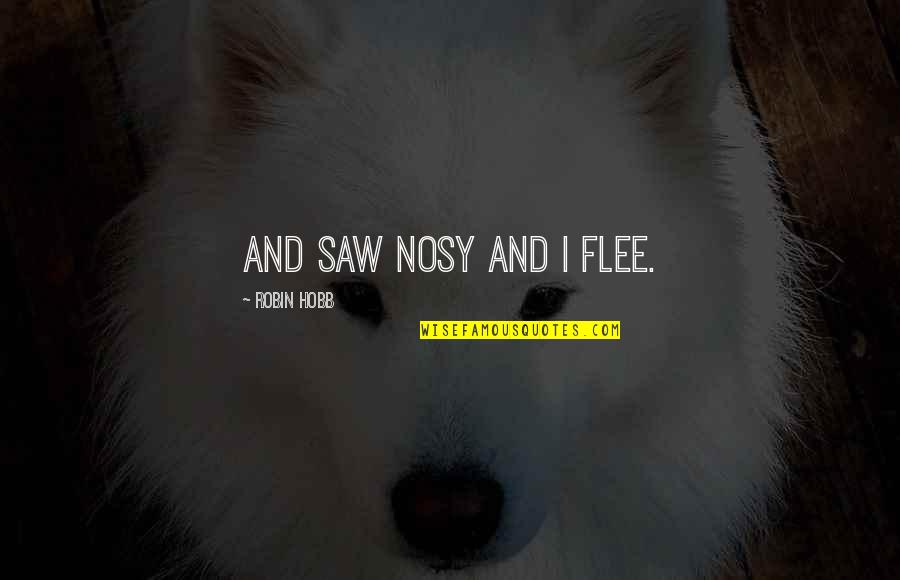 Great Pianist Quotes By Robin Hobb: And saw Nosy and I flee.
