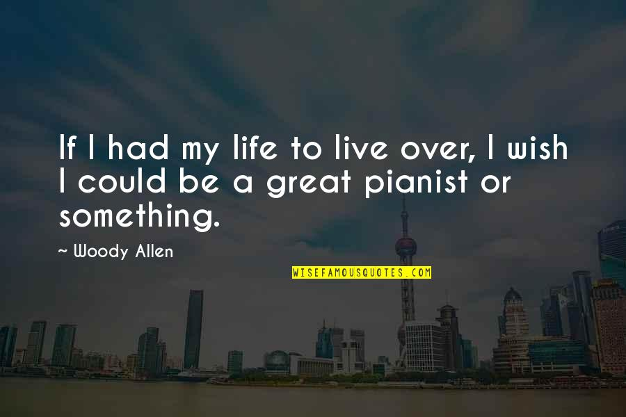 Great Pianist Quotes By Woody Allen: If I had my life to live over,