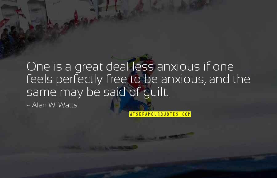 Great Psychology Quotes By Alan W. Watts: One is a great deal less anxious if