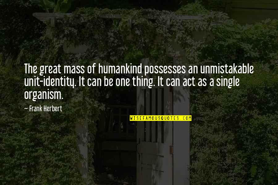 Great Psychology Quotes By Frank Herbert: The great mass of humankind possesses an unmistakable