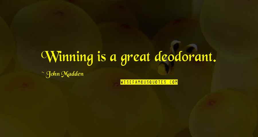 Great Psychology Quotes By John Madden: Winning is a great deodorant.
