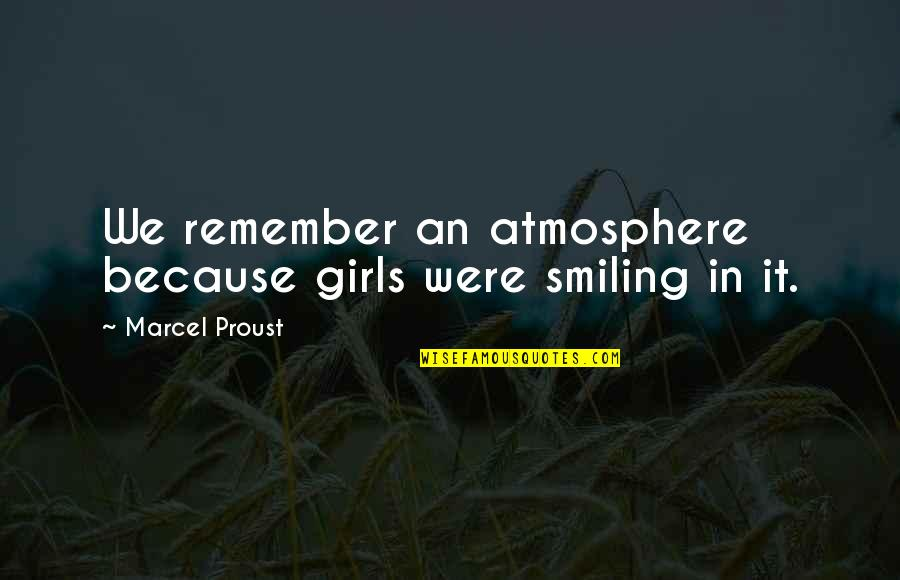 Great Psychology Quotes By Marcel Proust: We remember an atmosphere because girls were smiling