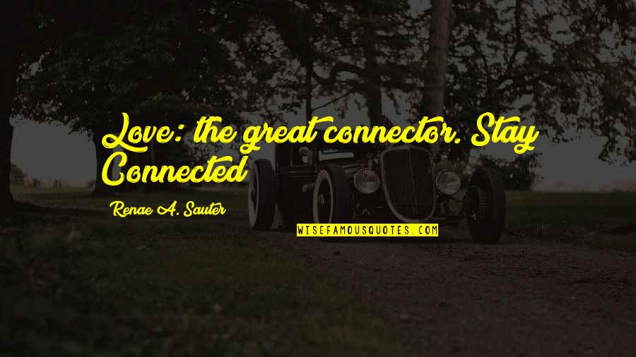 Great Psychology Quotes By Renae A. Sauter: Love: the great connector. Stay Connected
