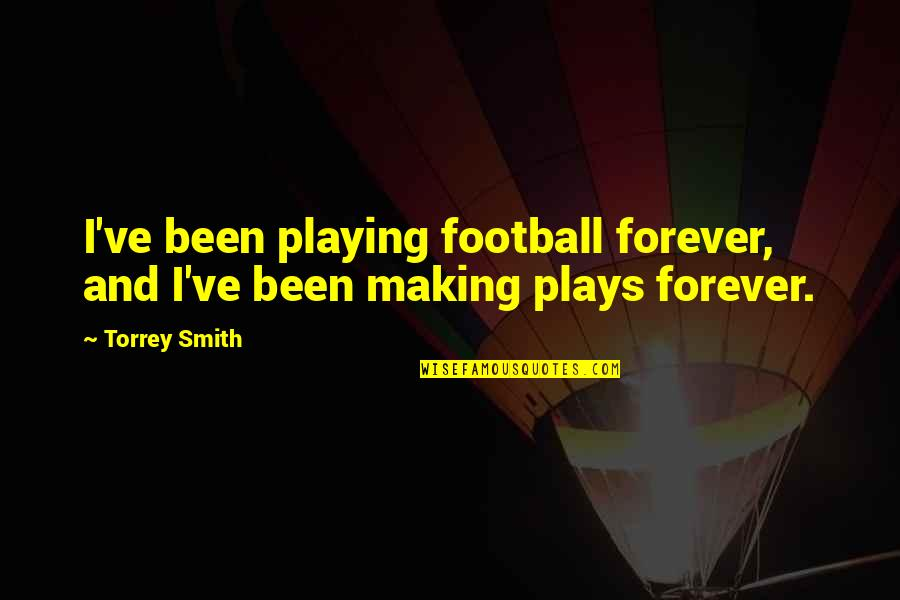 Great Psychology Quotes By Torrey Smith: I've been playing football forever, and I've been
