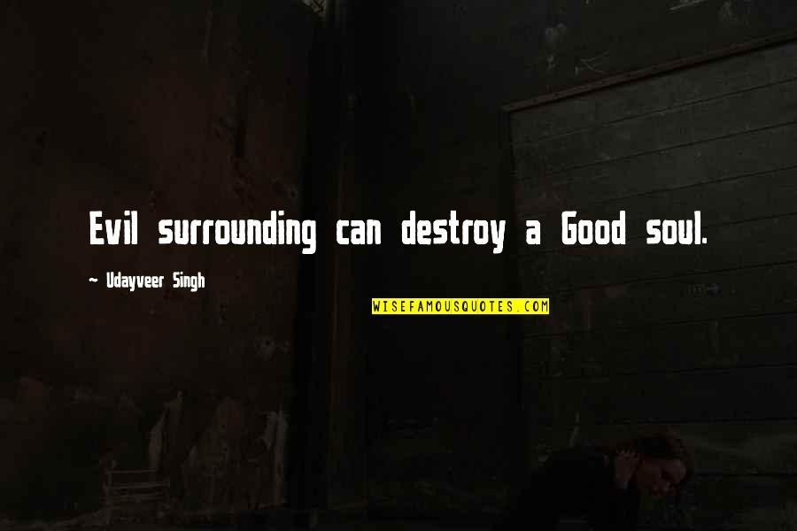 Great Psychology Quotes By Udayveer Singh: Evil surrounding can destroy a Good soul.