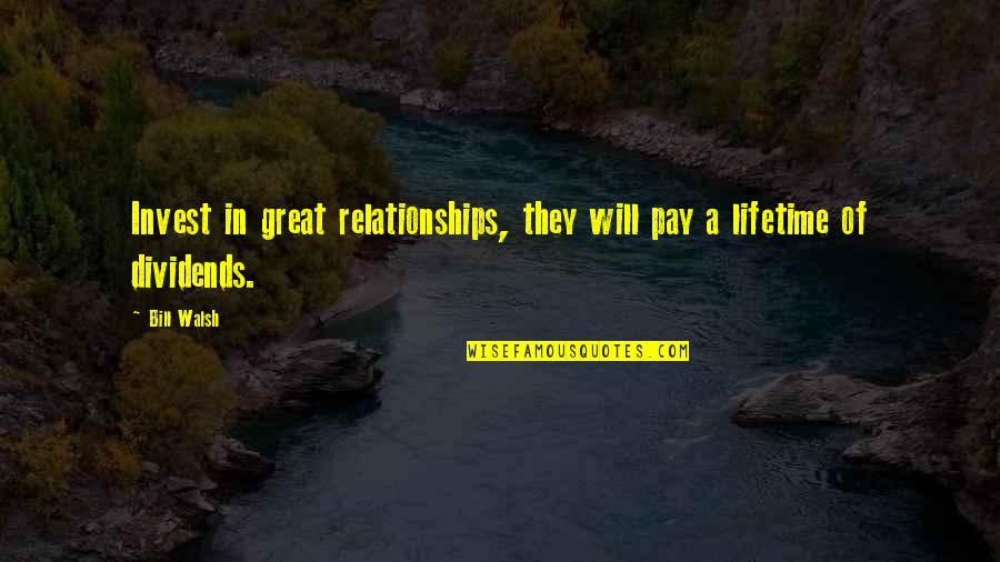 Great Relationships Quotes By Bill Walsh: Invest in great relationships, they will pay a