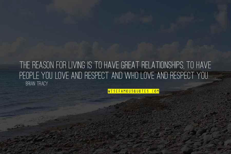 Great Relationships Quotes By Brian Tracy: The reason for living is to have great