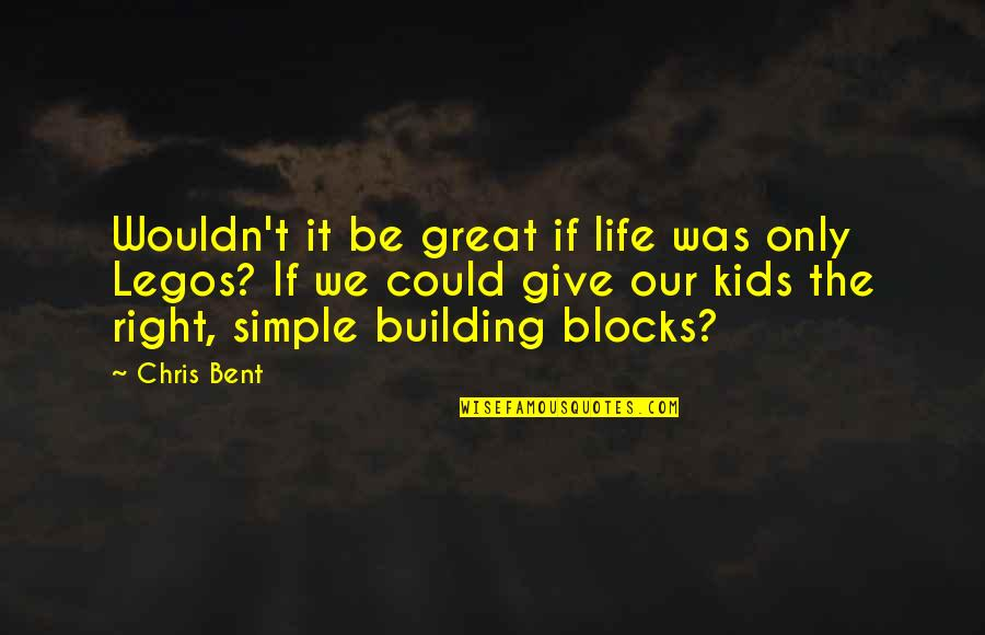 Great Relationships Quotes By Chris Bent: Wouldn't it be great if life was only