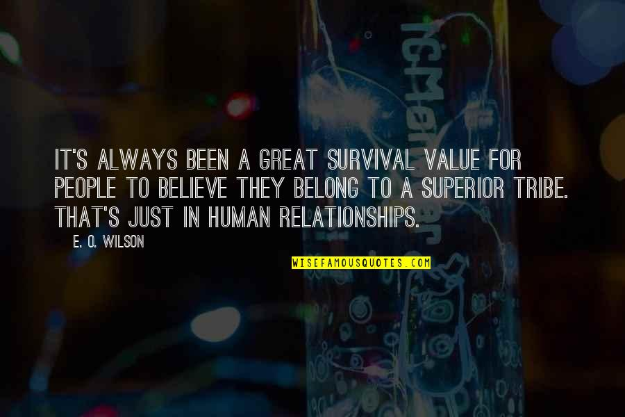 Great Relationships Quotes By E. O. Wilson: It's always been a great survival value for