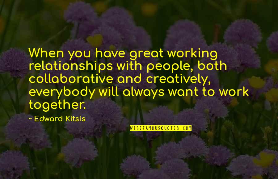 Great Relationships Quotes By Edward Kitsis: When you have great working relationships with people,